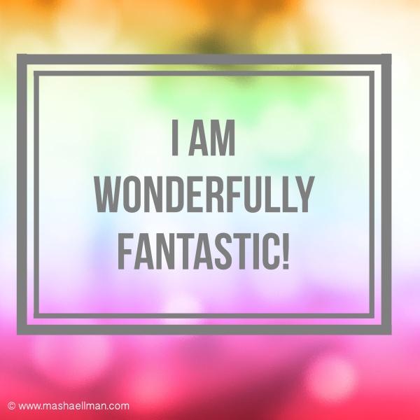 I am wonderfully fantastic